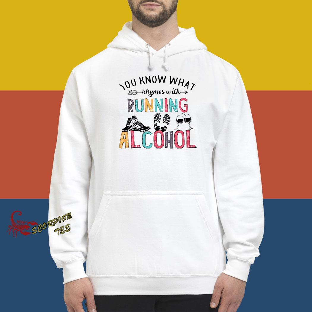 You Know What Rhymes With Running Alcohol Shirt hoodie