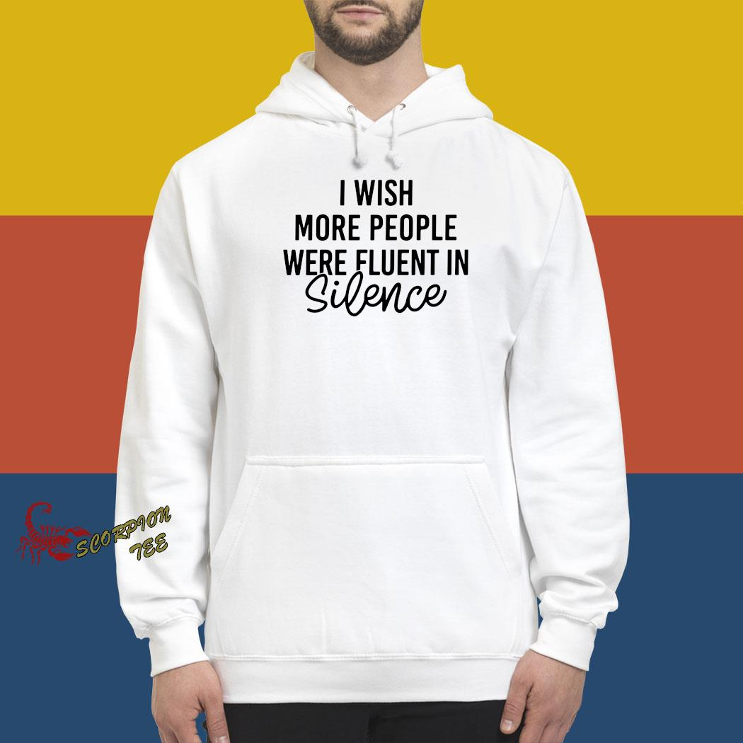 I Wish More People Were Fluent In Silence Shirt hoodie