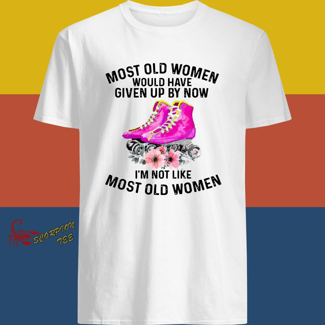 Official Most Old Women Would Have Given Up By Now I'm Not Like Most Old Women Roller Skating Shirt
