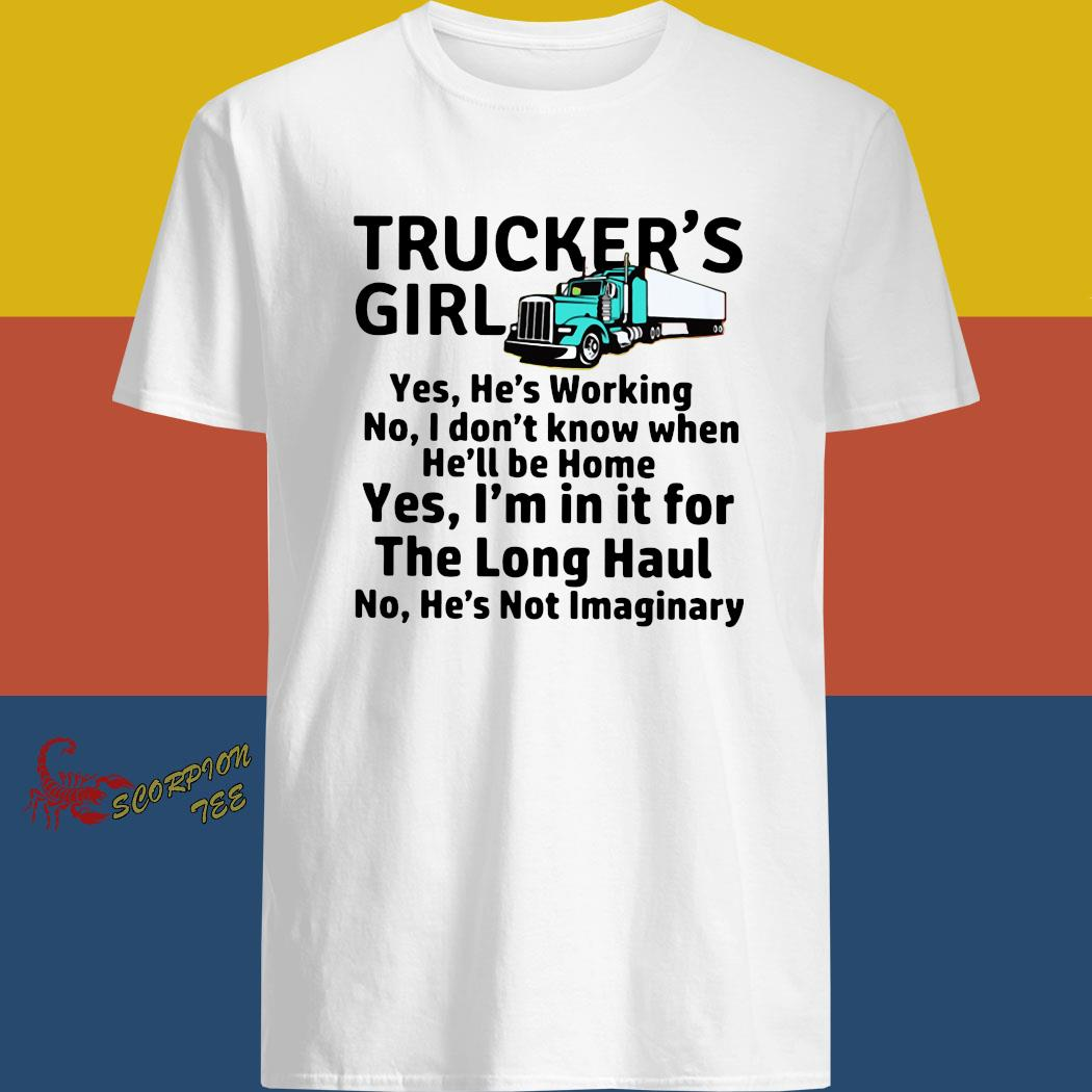Trucker's Girl Yes He's Working No I Don't Know When He'll Be Home Shirt, Hoodie, Long Sleeve ...