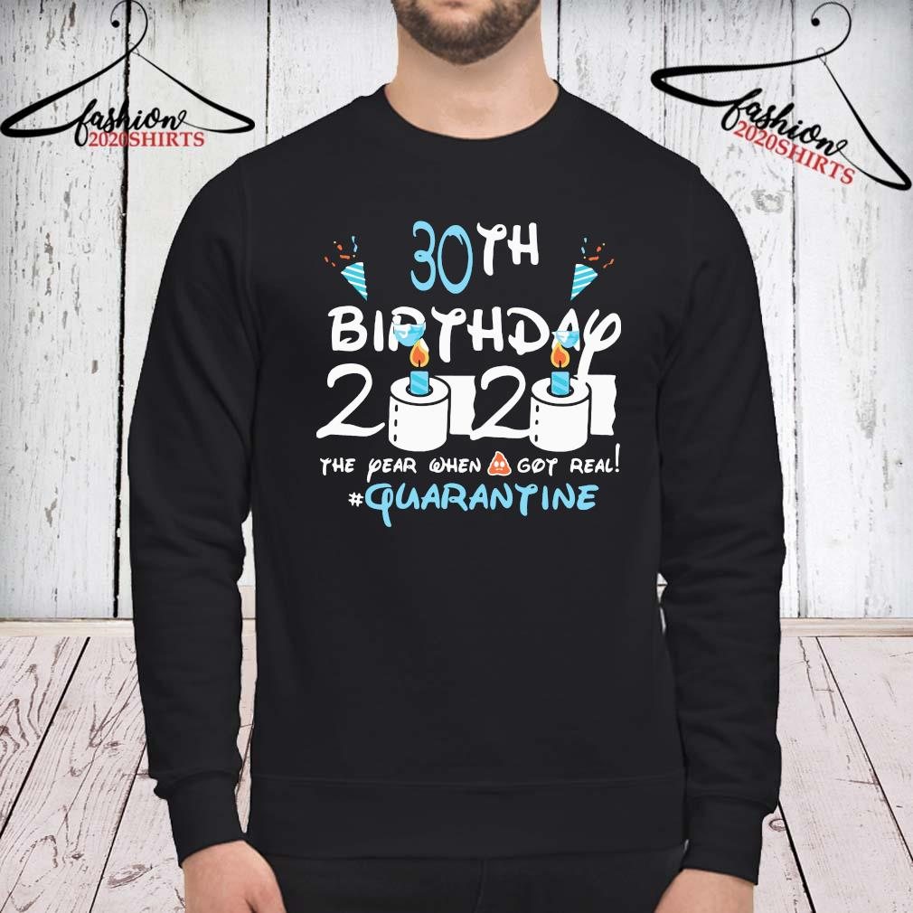 30th Birthday 2020 The Year When Shit Got Real #quarantine Shirt sweatshirt