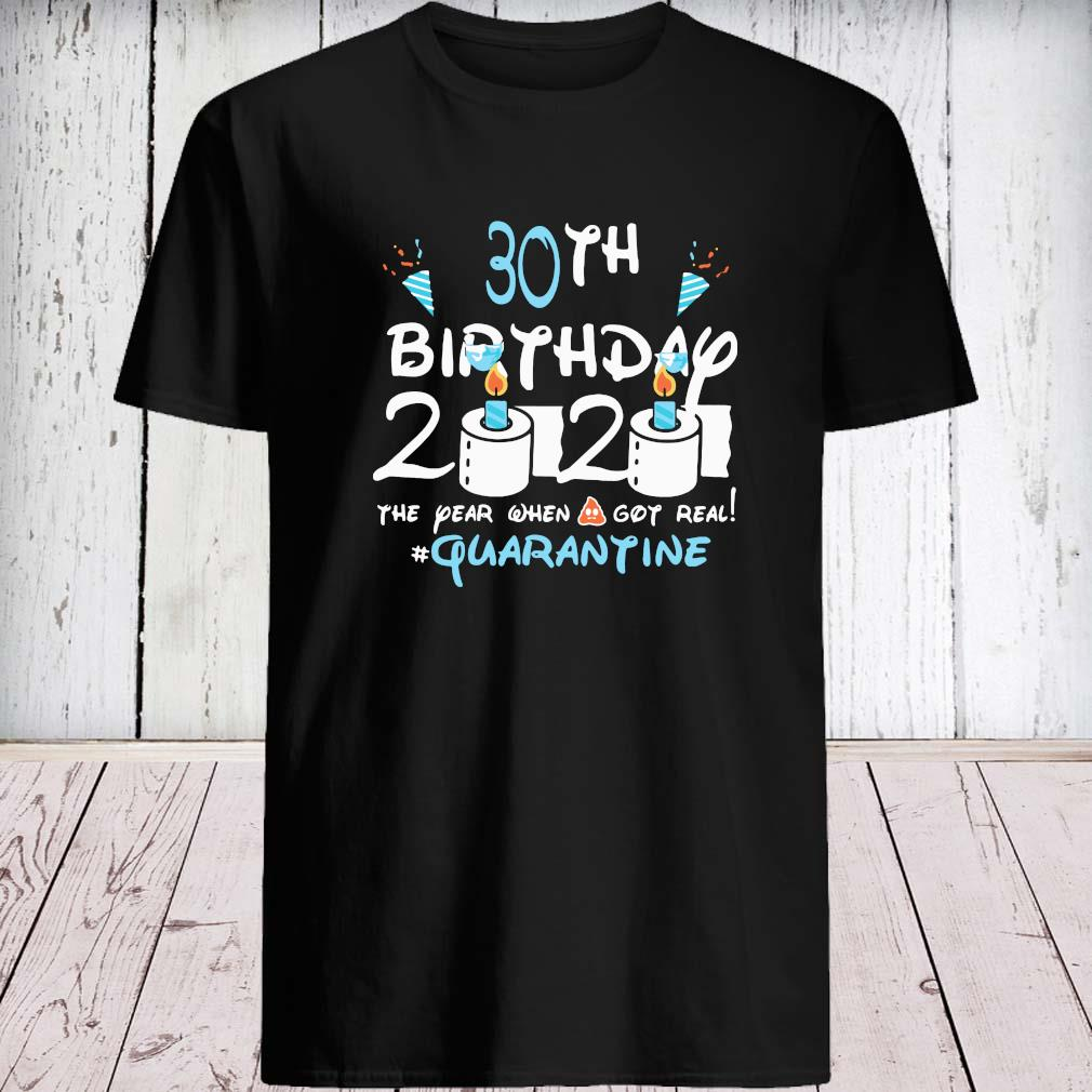 30th Birthday 2020 The Year When Shit Got Real #quarantine Shirt unisex