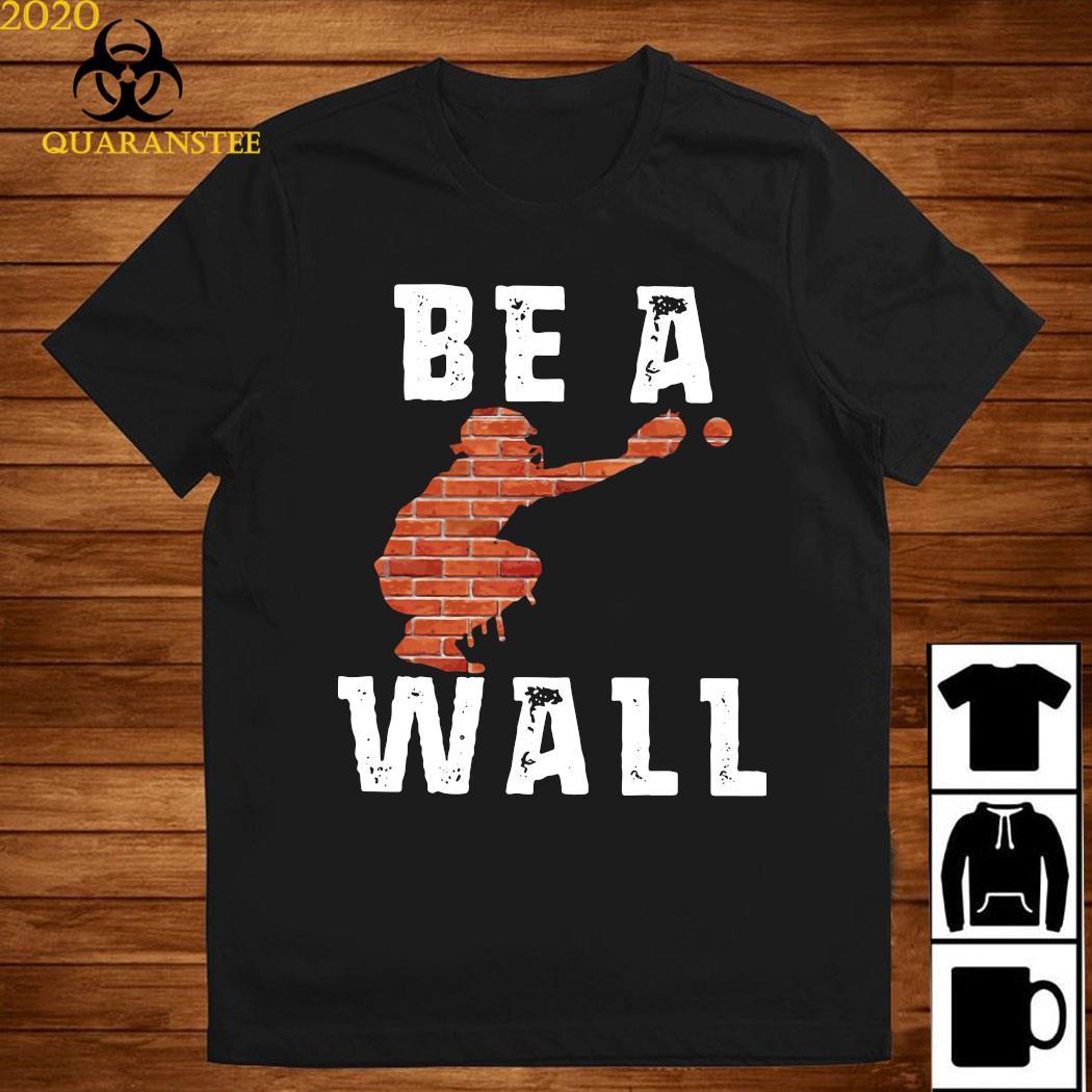 Baseball Be A Wall Shirt