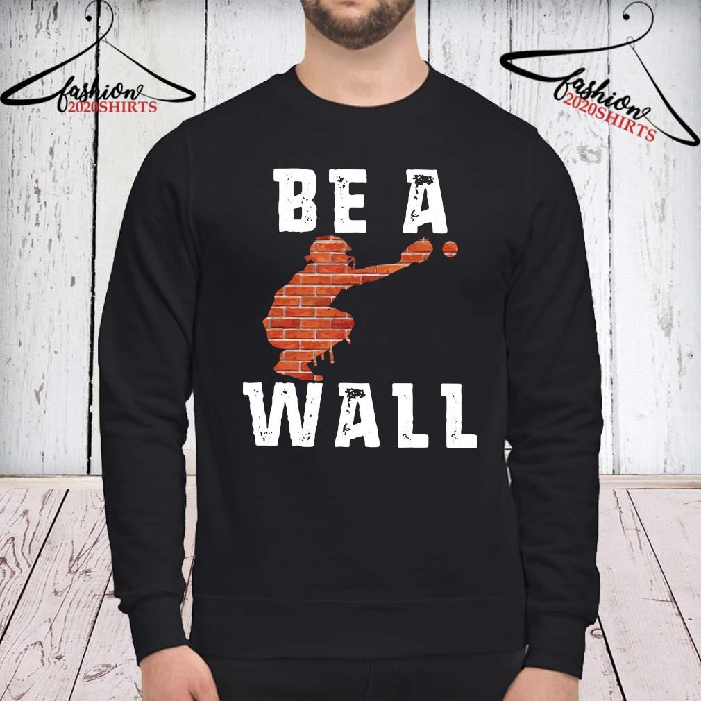 Baseball Be A Wall Shirt sweatshirt