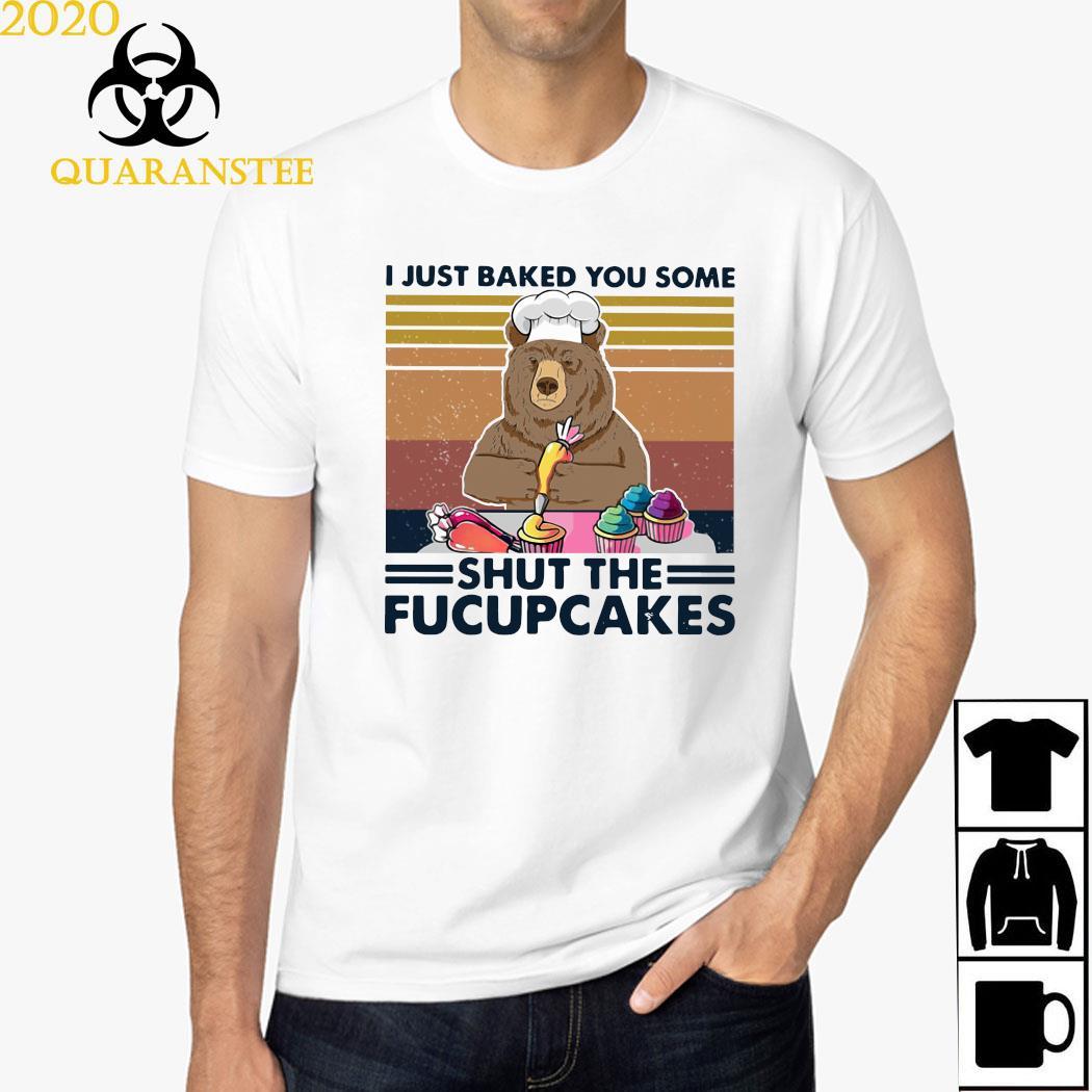 Bear I Just Baked You Some Shut The Fucupcakes Vintage Shirt