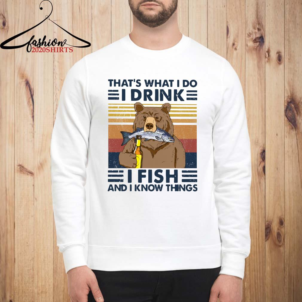 Bear That's What I Do I Drink I Fish And I Know Things Vintage Shirt sweatshirt