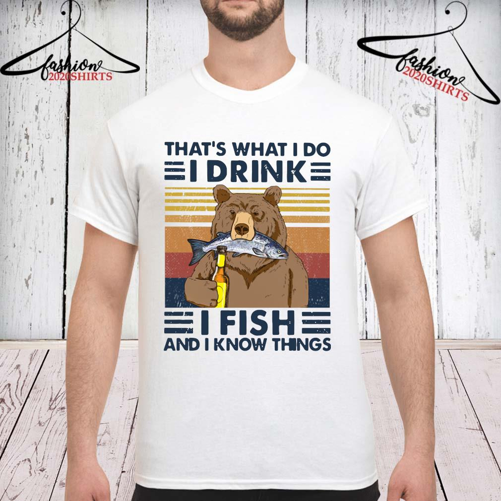 Bear That's What I Do I Drink I Fish And I Know Things Vintage Shirt unisex
