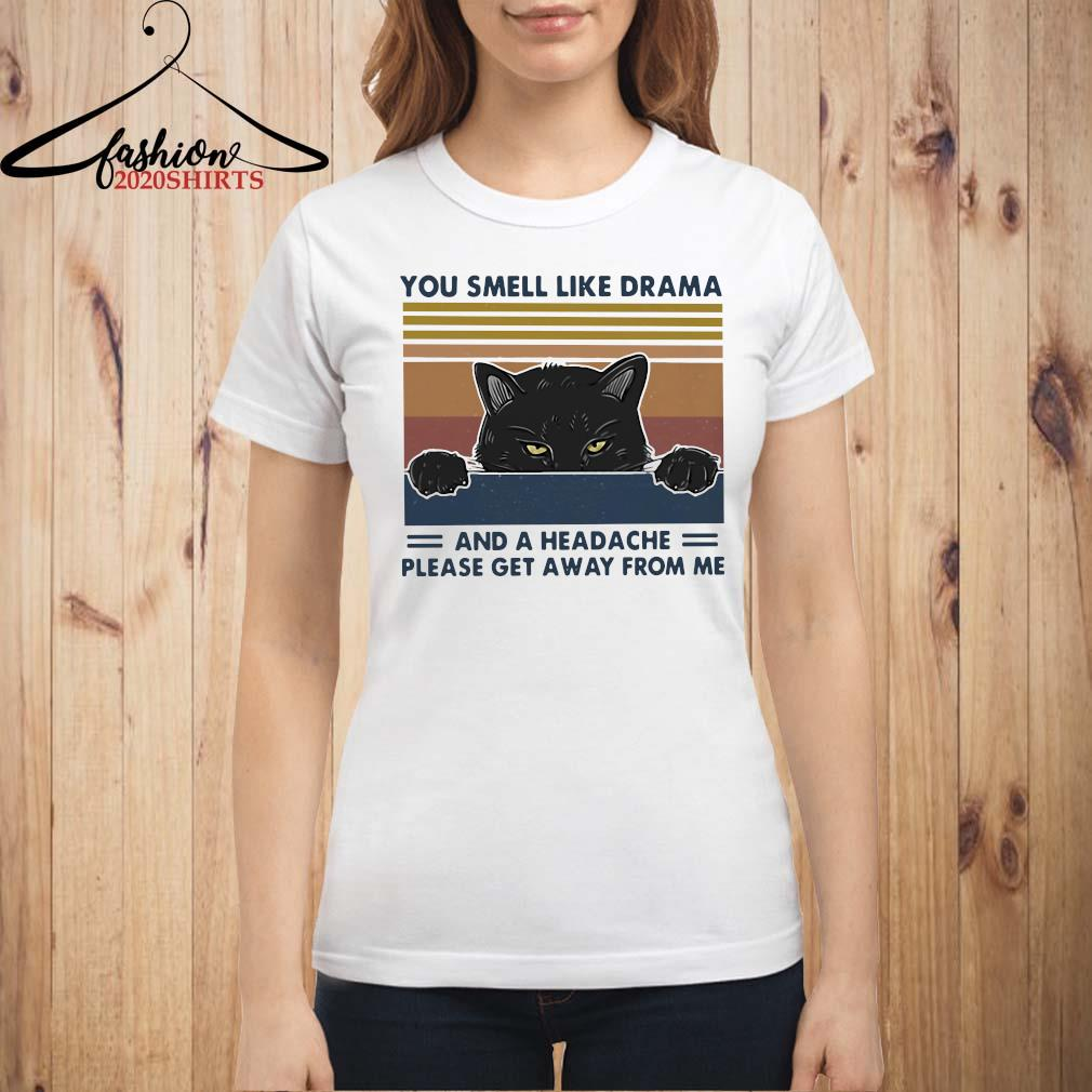 Cat You Smell Like Drama And A Headache Please Get Away From Me Vintage Shirt ladies shirt