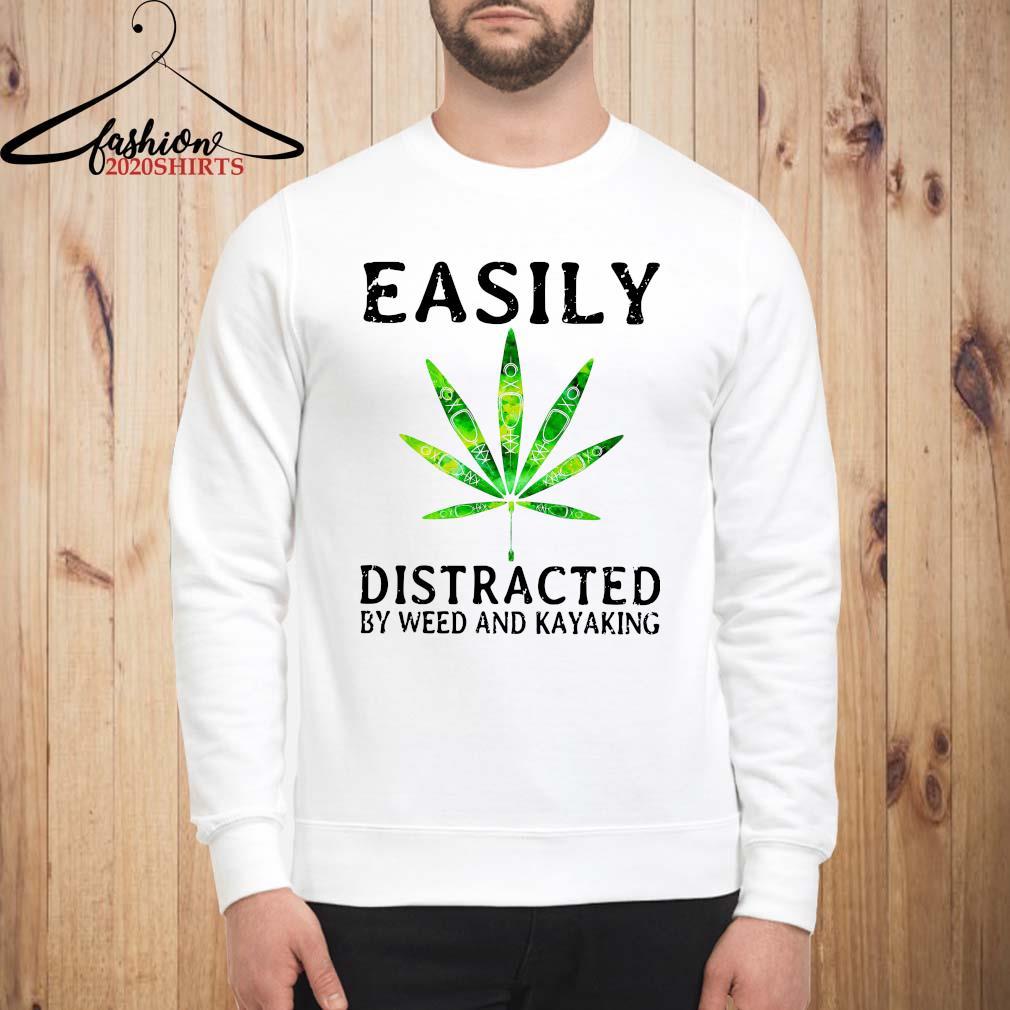 Easily Distracted By Weed And Kayaking Shirt sweatshirt