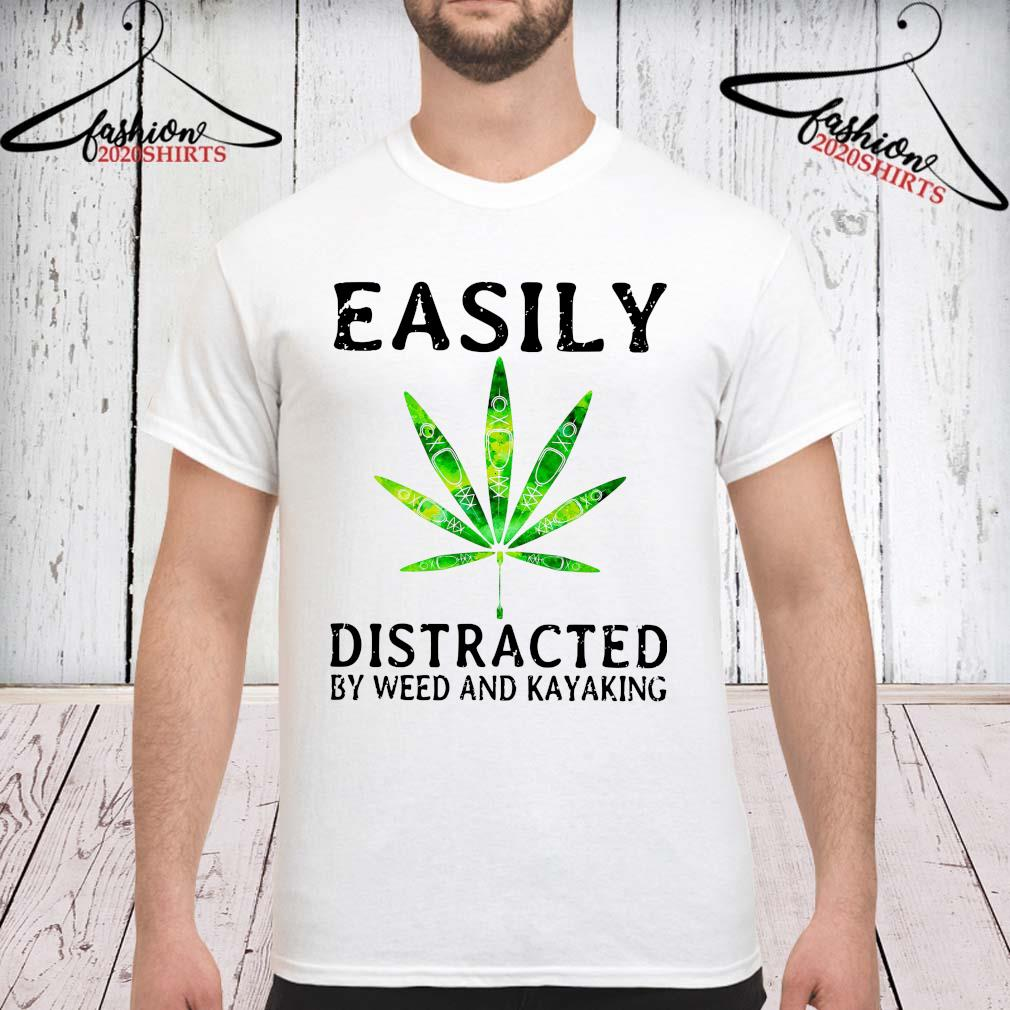 Easily Distracted By Weed And Kayaking Shirt unisex