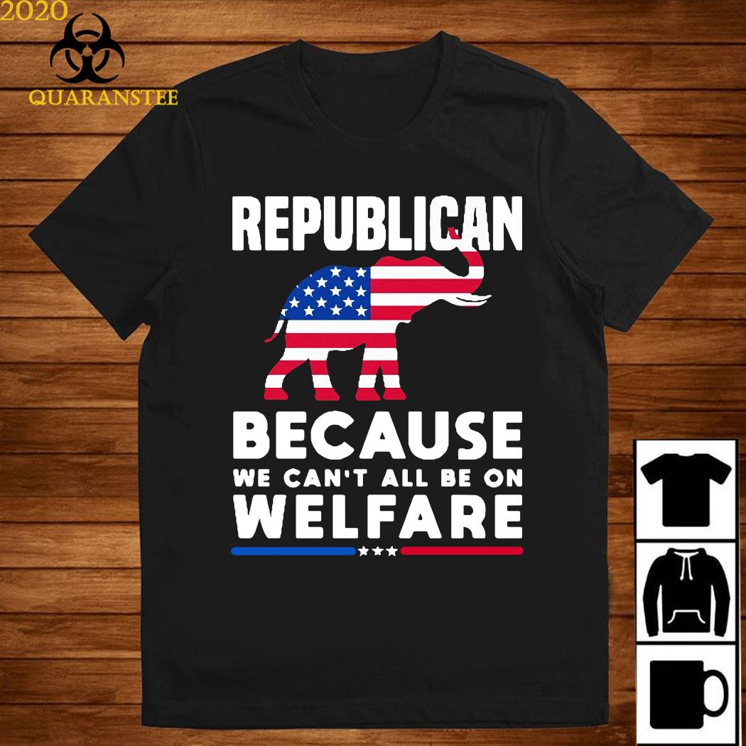 Elephant Republican Because We Can't All Be On Welfare Shirt