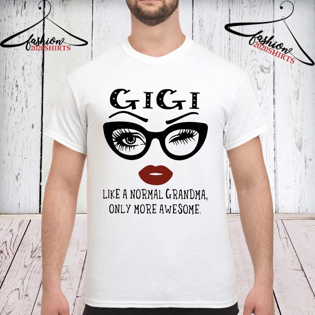 Gigi Like A Normal Grandma Only More Awesome Shirt unisex