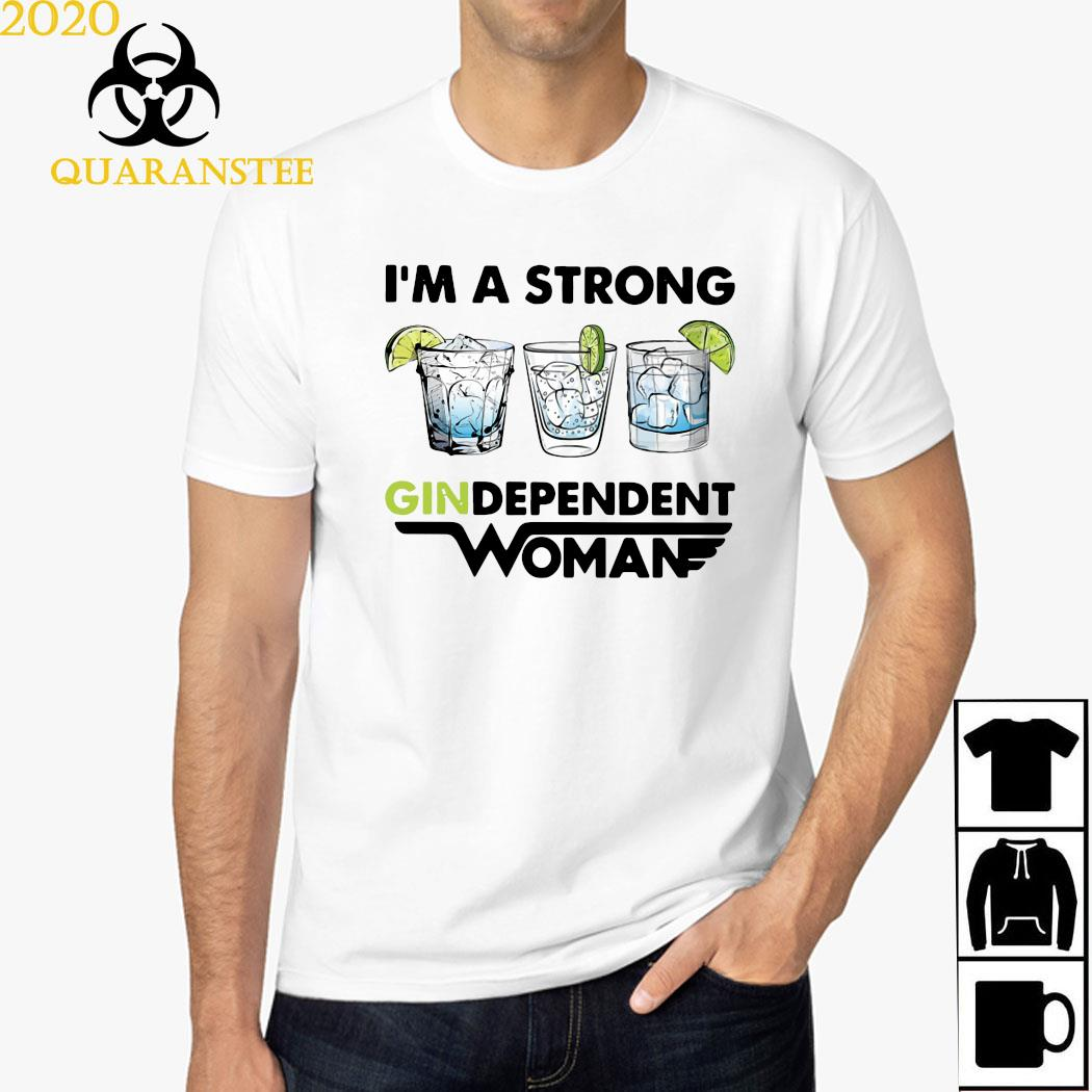 I'm A Strong Gindependent Woman Shirt