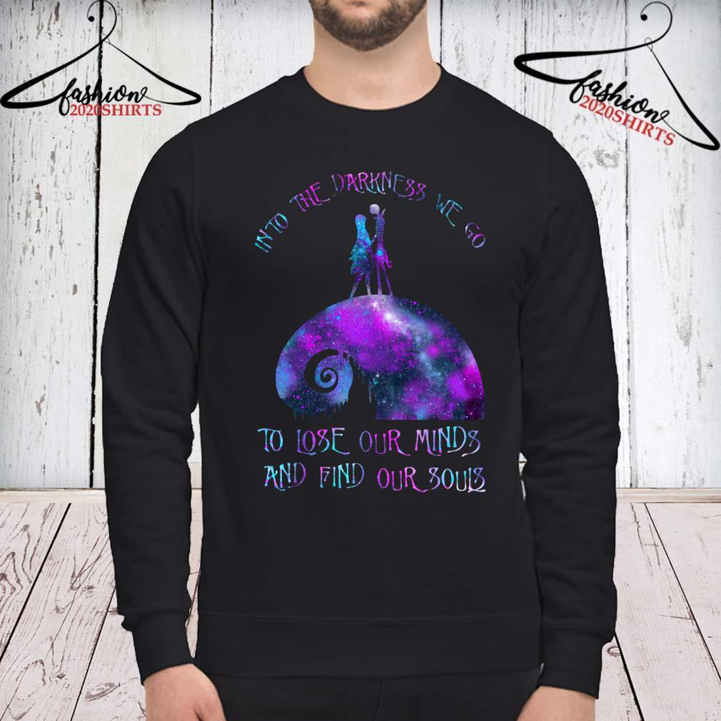 Into The Darkness We Go To Lose Our Minds And Find Our Souls Shirt sweatshirt