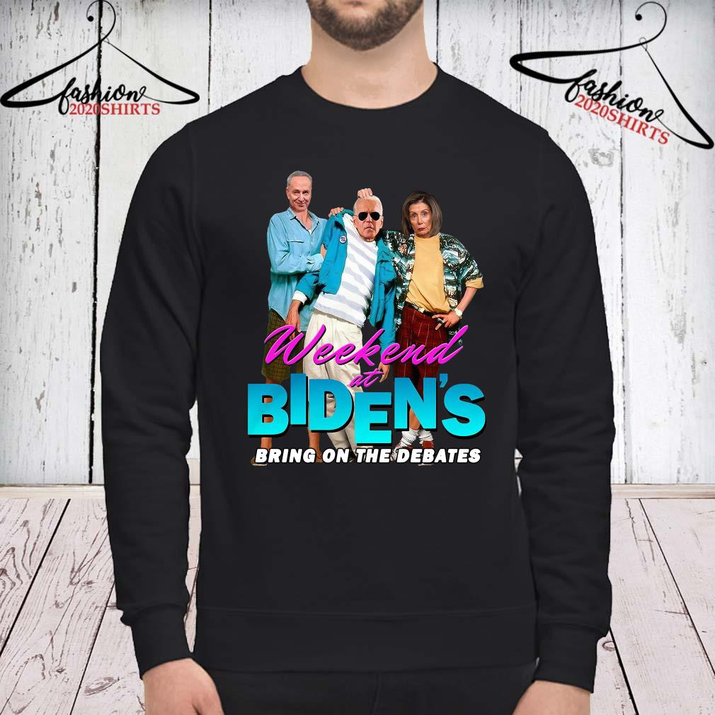 Joe Biden Weekend At Biden's Bring On The Debates Shirt sweatshirt
