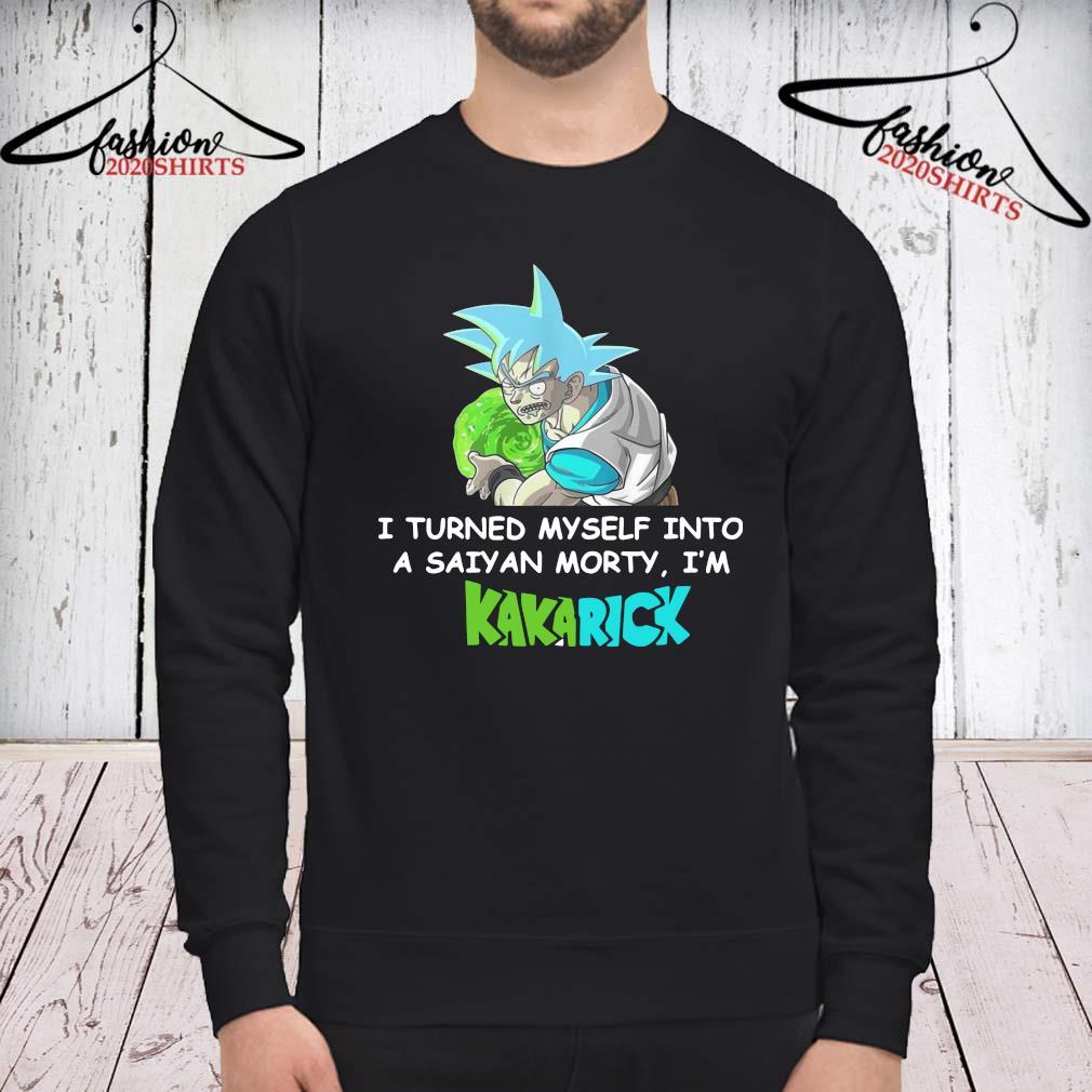 Kamehameha Goku I Turned Myself Into A Saiyan Morty I'm Kakarick sweatshirt