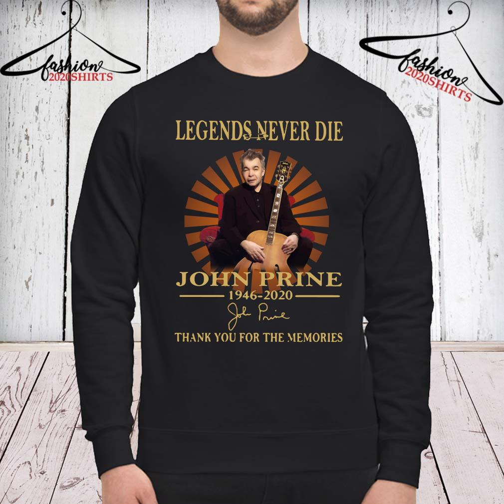 Legends Never Die John Prine 1946 2020 Thank You For The Memories Shirt sweatshirt