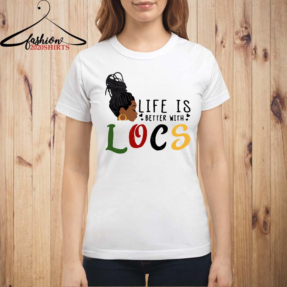 Life Is Better With Locs Shirt ladies shirt