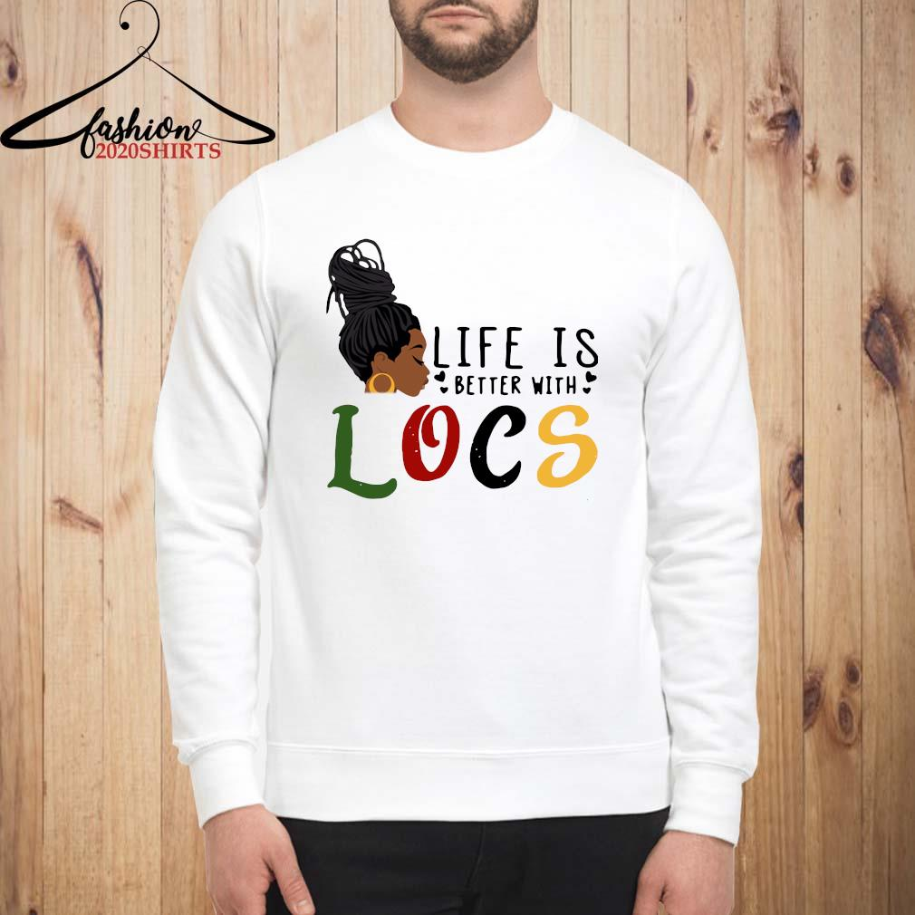 Life Is Better With Locs Shirt sweatshirt