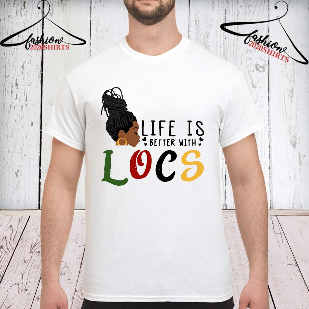 Life Is Better With Locs Shirt unisex