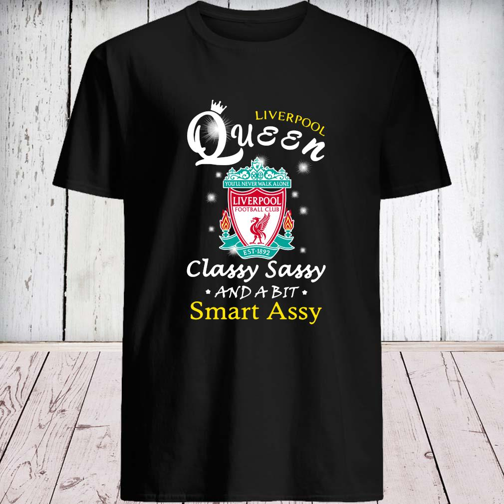 Liverpool Queen Classy Sassy And A Bit Smart Assy Shirt unisex