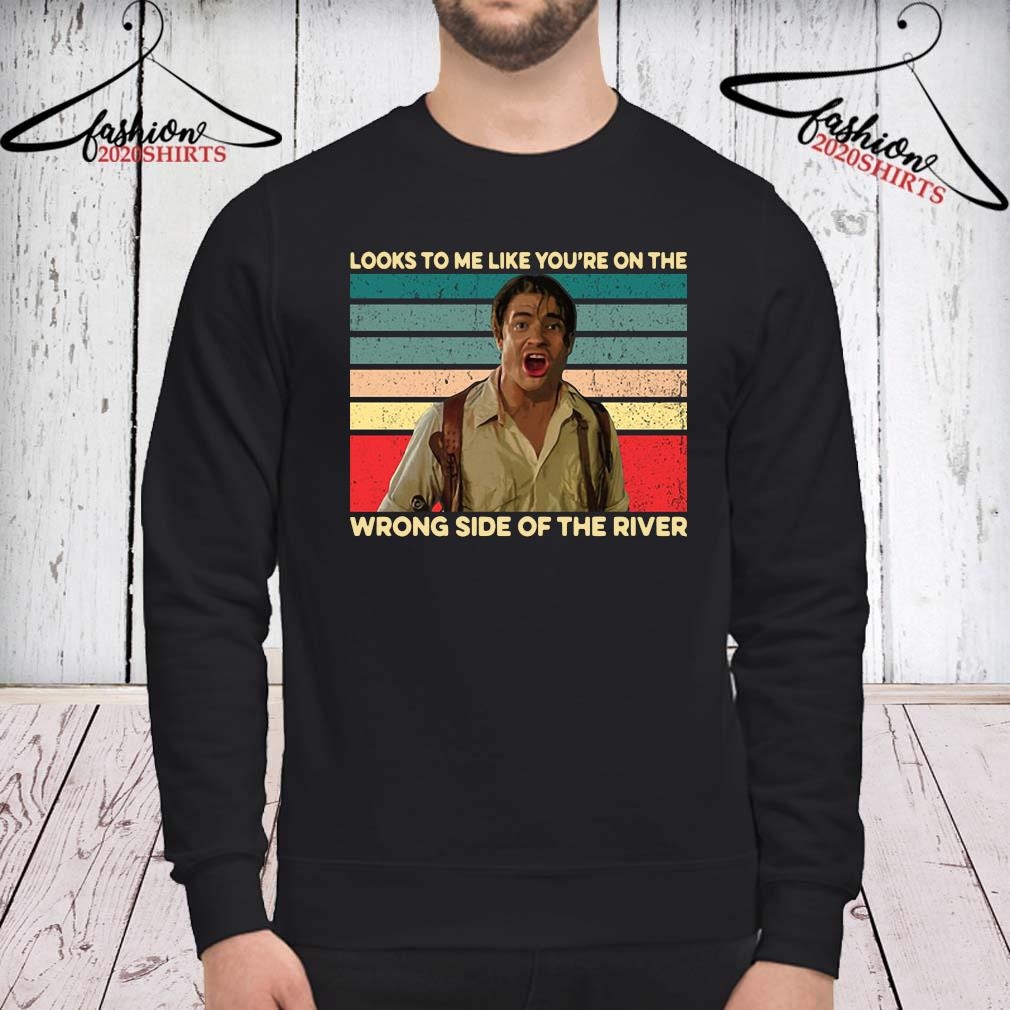 Looks To Me Like You're On The Wrong Side Of The River Vintage Shirt sweatshirt