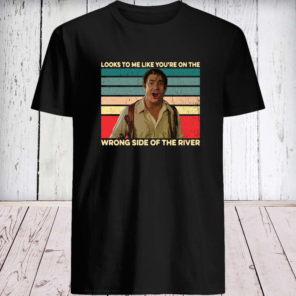 Looks To Me Like You're On The Wrong Side Of The River Vintage Shirt unisex