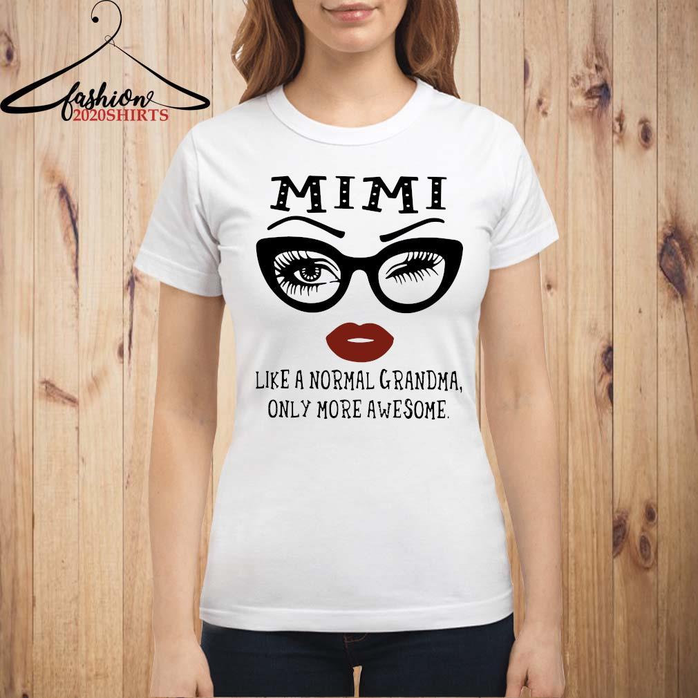 Mimi Like A Normal Grandma Only More Awesome Shirt ladies shirt