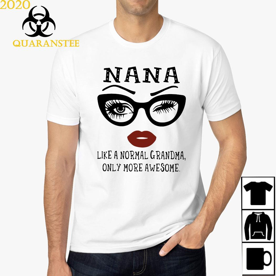 Nana Like A Normal Grandma Only More Awesome Shirt