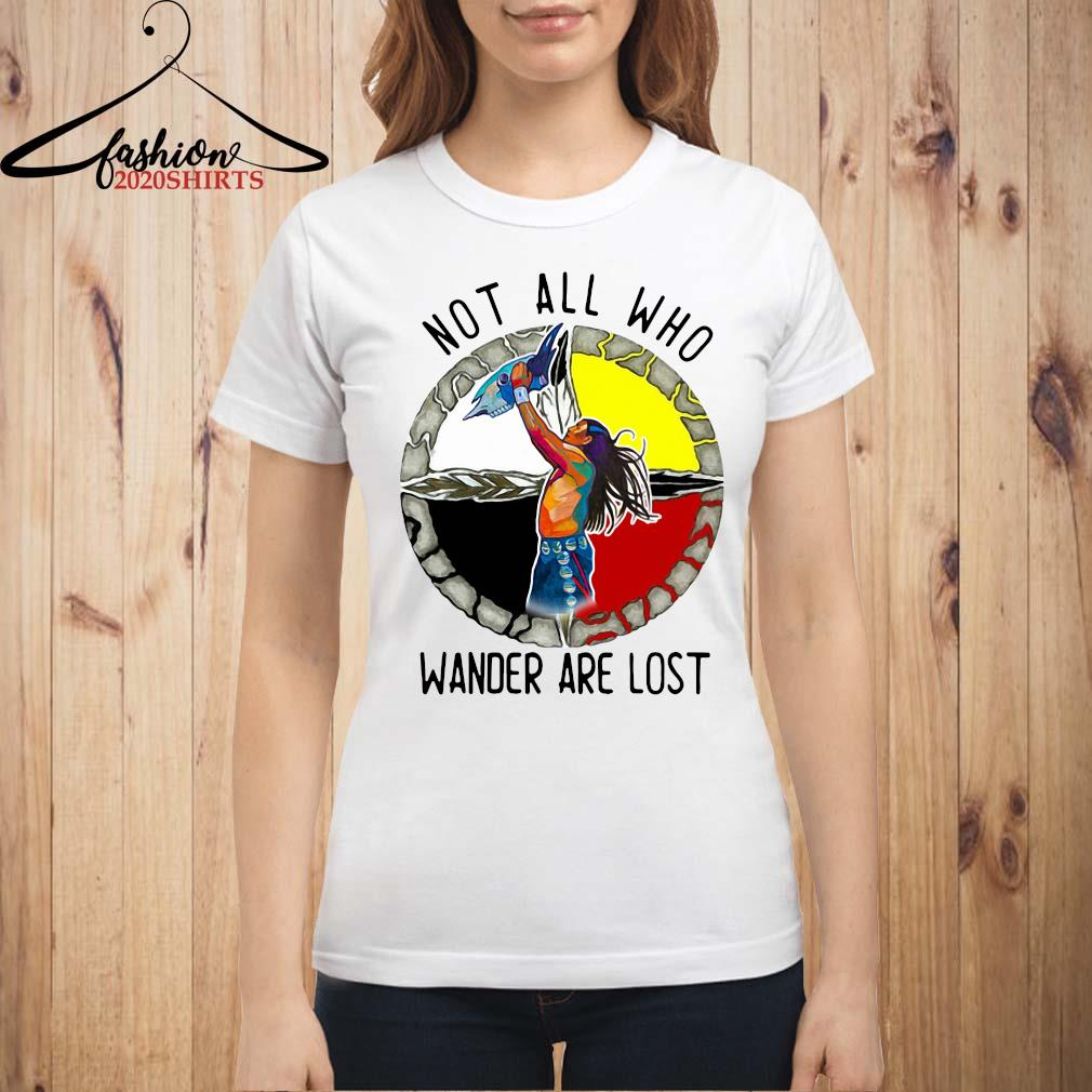 Native Not All Who Wander Are Lost Shirt ladies shirt