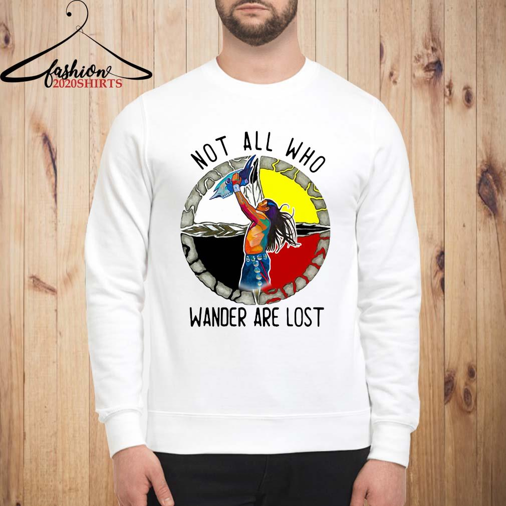Native Not All Who Wander Are Lost Shirt sweatshirt