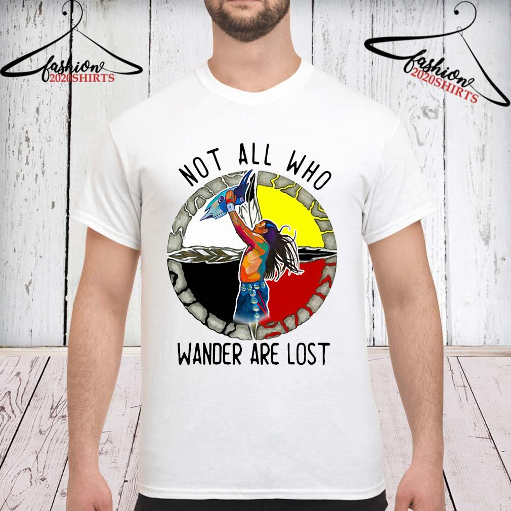Native Not All Who Wander Are Lost Shirt unisex
