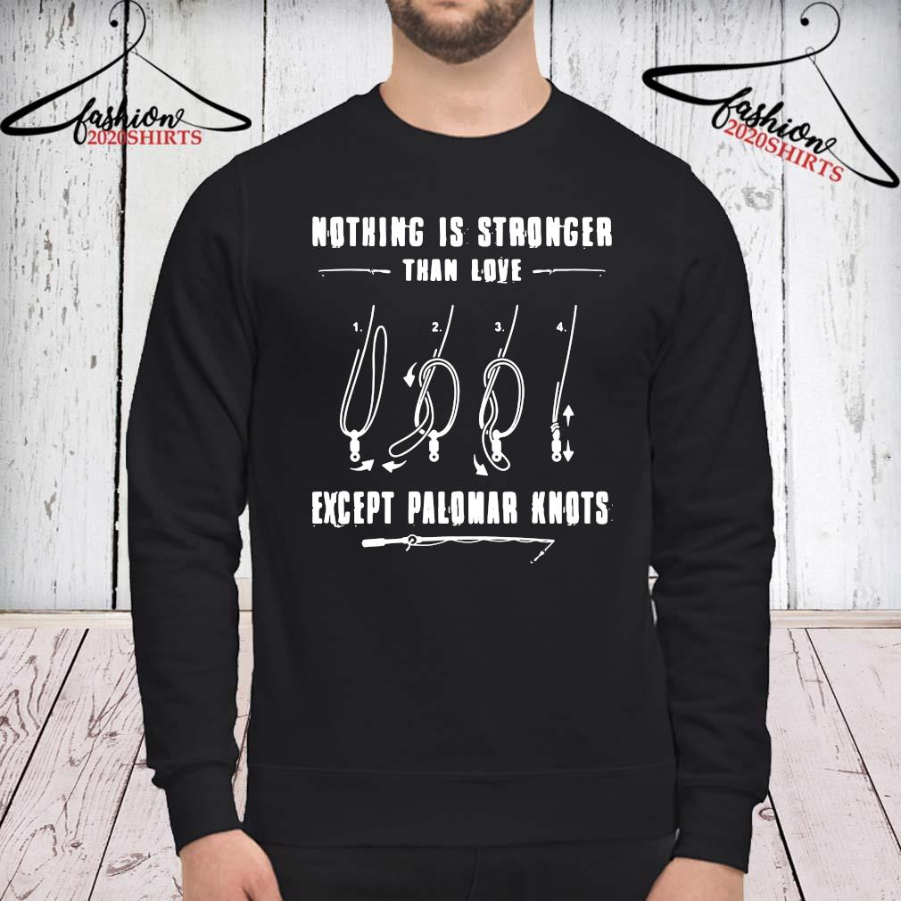 Nothing Is Stronger Than Love Except Palomar Knots Shirt sweatshirt
