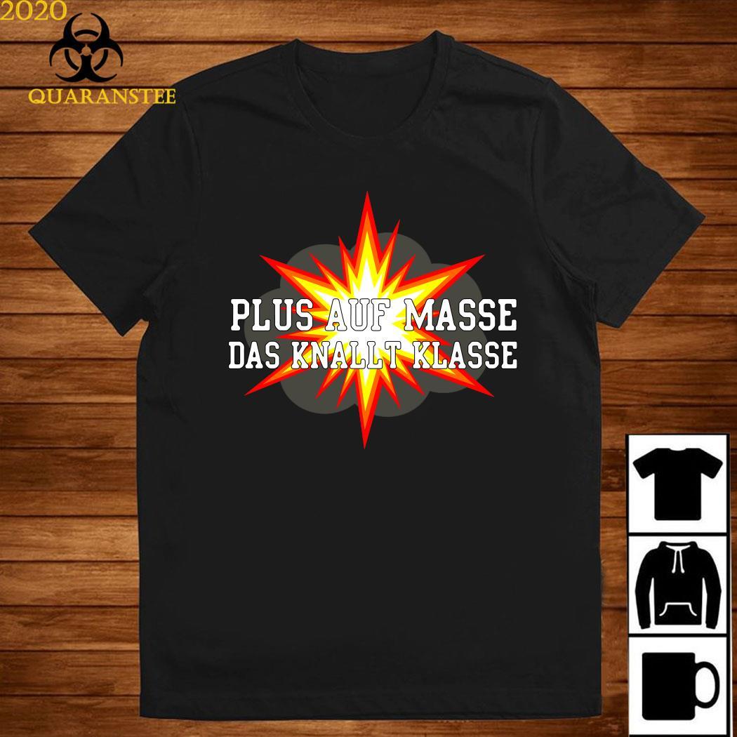 Plus Auf Masse Das Knallt Klasse Shirt