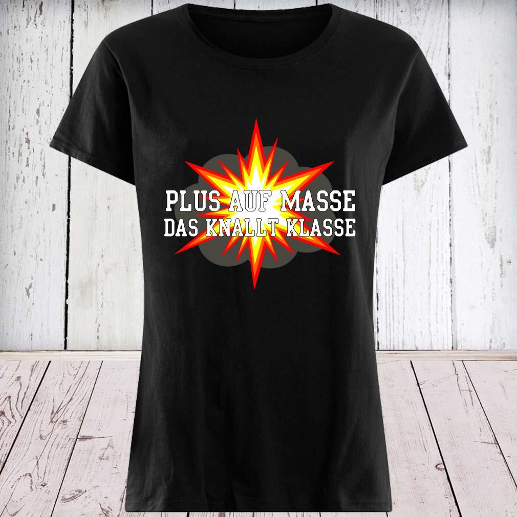 Plus Auf Masse Das Knallt Klasse Shirt ladies tee