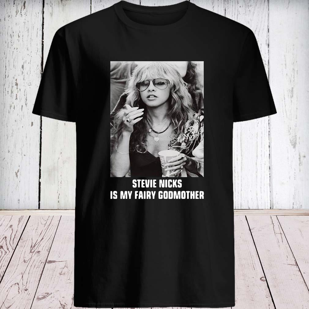Stevie Nicks Is My Fairy Godmother Shirt unisex