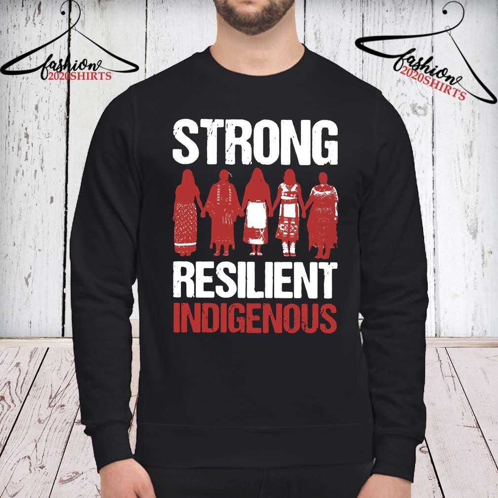 Strong Resilient Indigenous Shirt sweatshirt