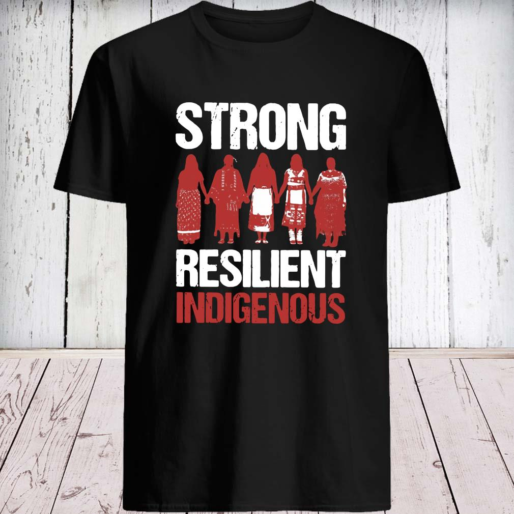 Strong Resilient Indigenous Shirt unisex