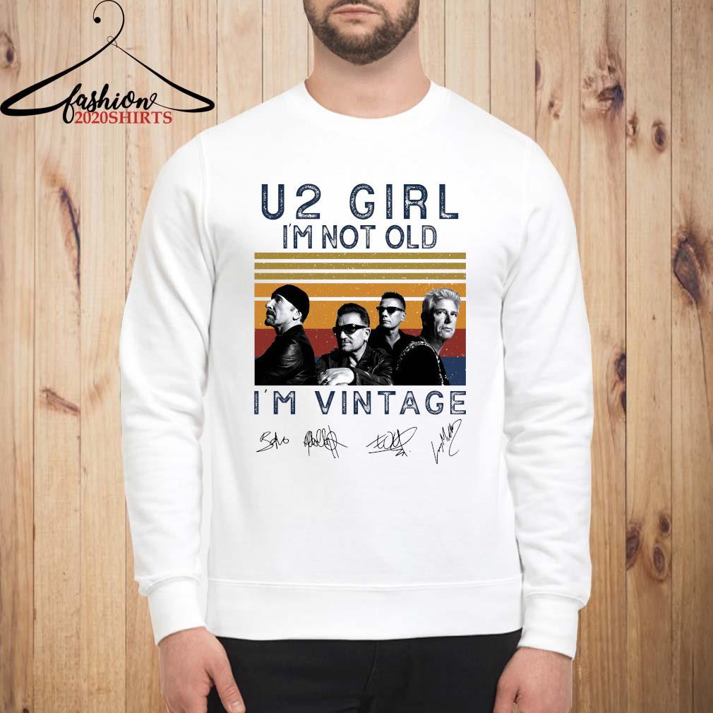 U2 Girl I'm Not Old I'm Vintage Signatures Shirt sweatshirt