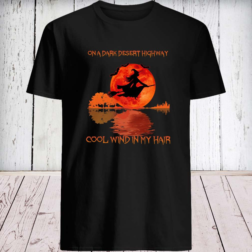 Witch On A Dark Desert Highway Cool Wind In My Hair Halloween Shirt unisex