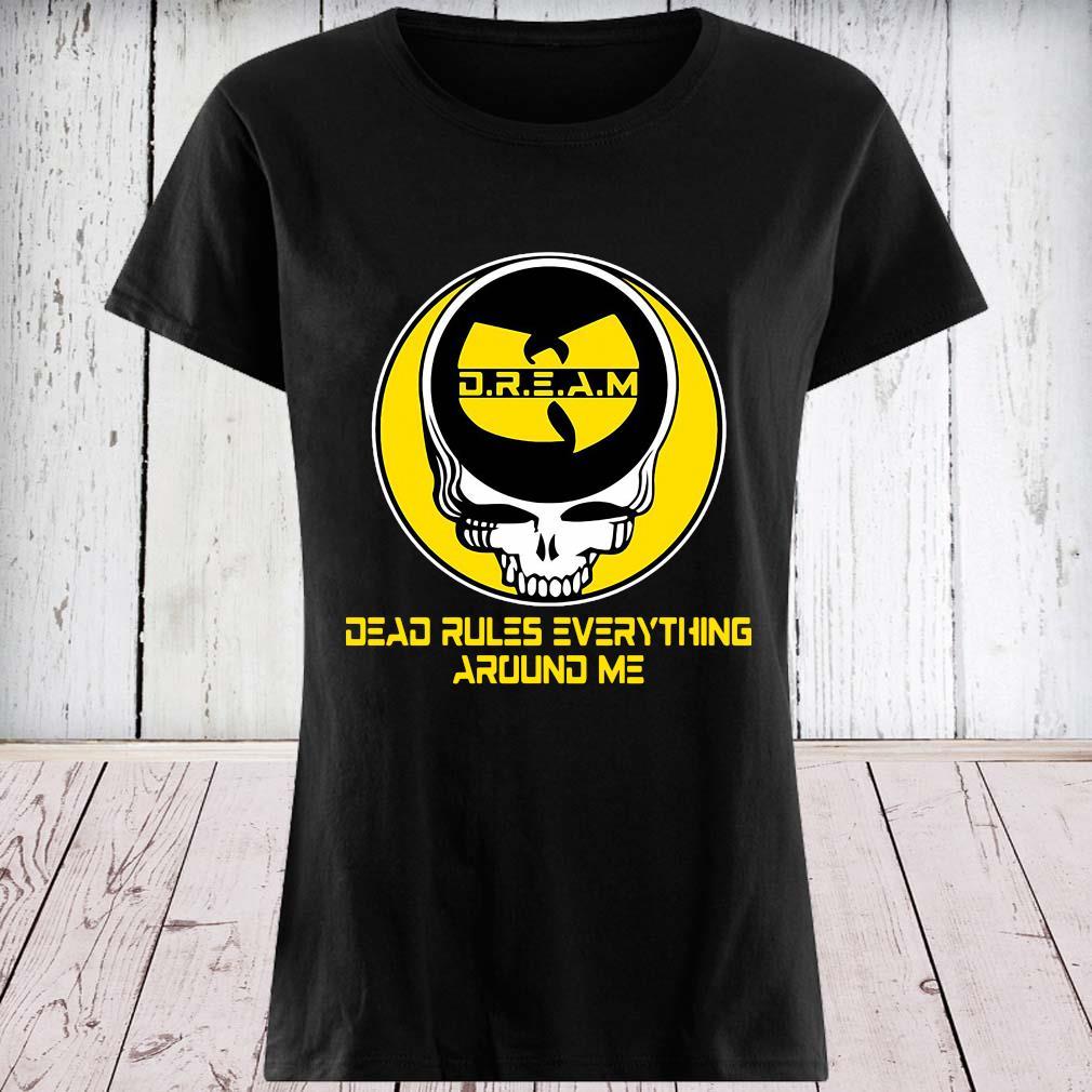 Wu Tang Dream Dead Rules Everything Around Me Shirt ladies tee