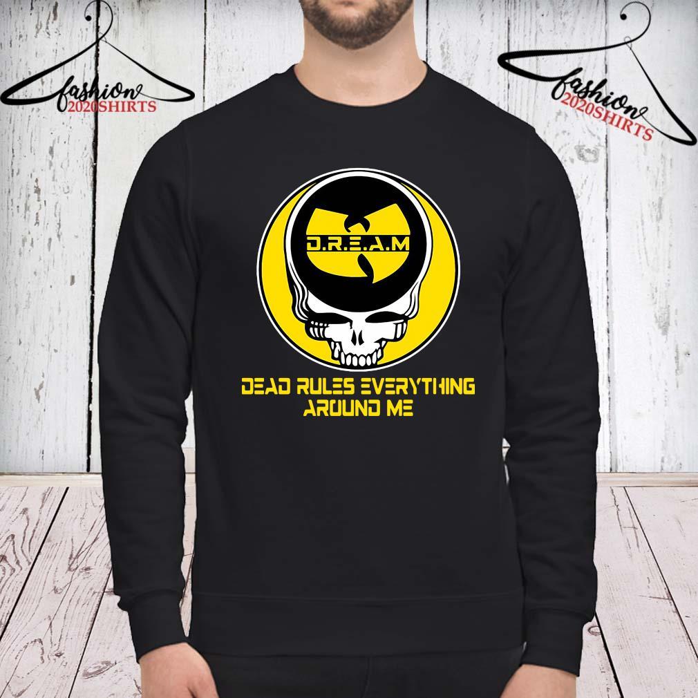 Wu Tang Dream Dead Rules Everything Around Me Shirt sweatshirt