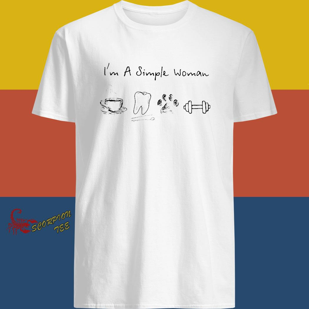 I'm A Simple Woman Coffee Dental Dog Paw And Dumbbell Shirt