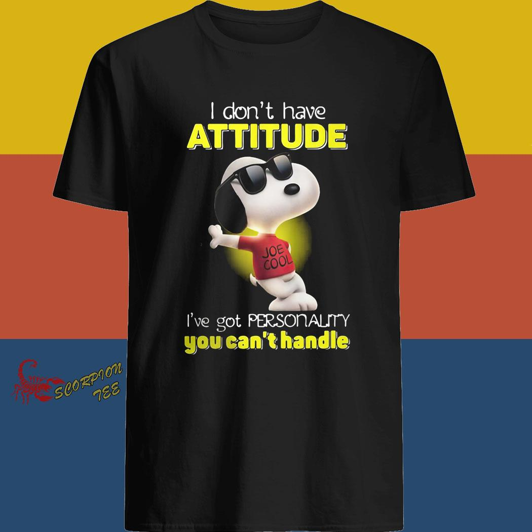 Snoopy I Don't Have Attitude I've Got Personality You Can't Handle Shirt