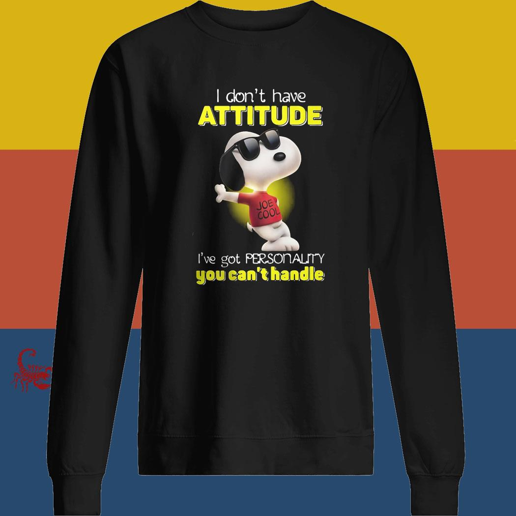 Snoopy I Don't Have Attitude I've Got Personality You Can't Handle Shirt sweatshirt