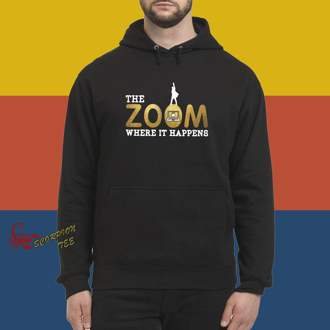The Zoom Where It Happens Shirt hoodie