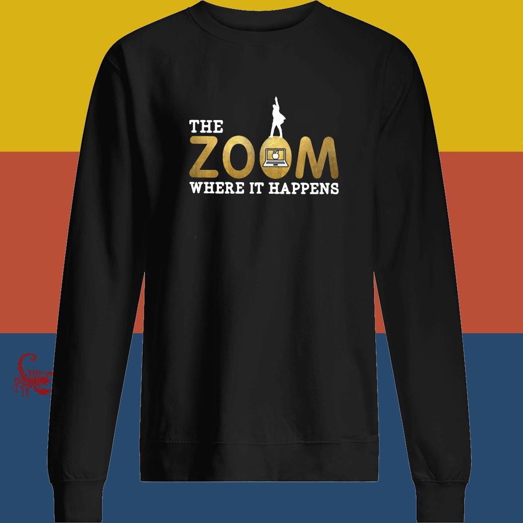 The Zoom Where It Happens Shirt sweatshirt