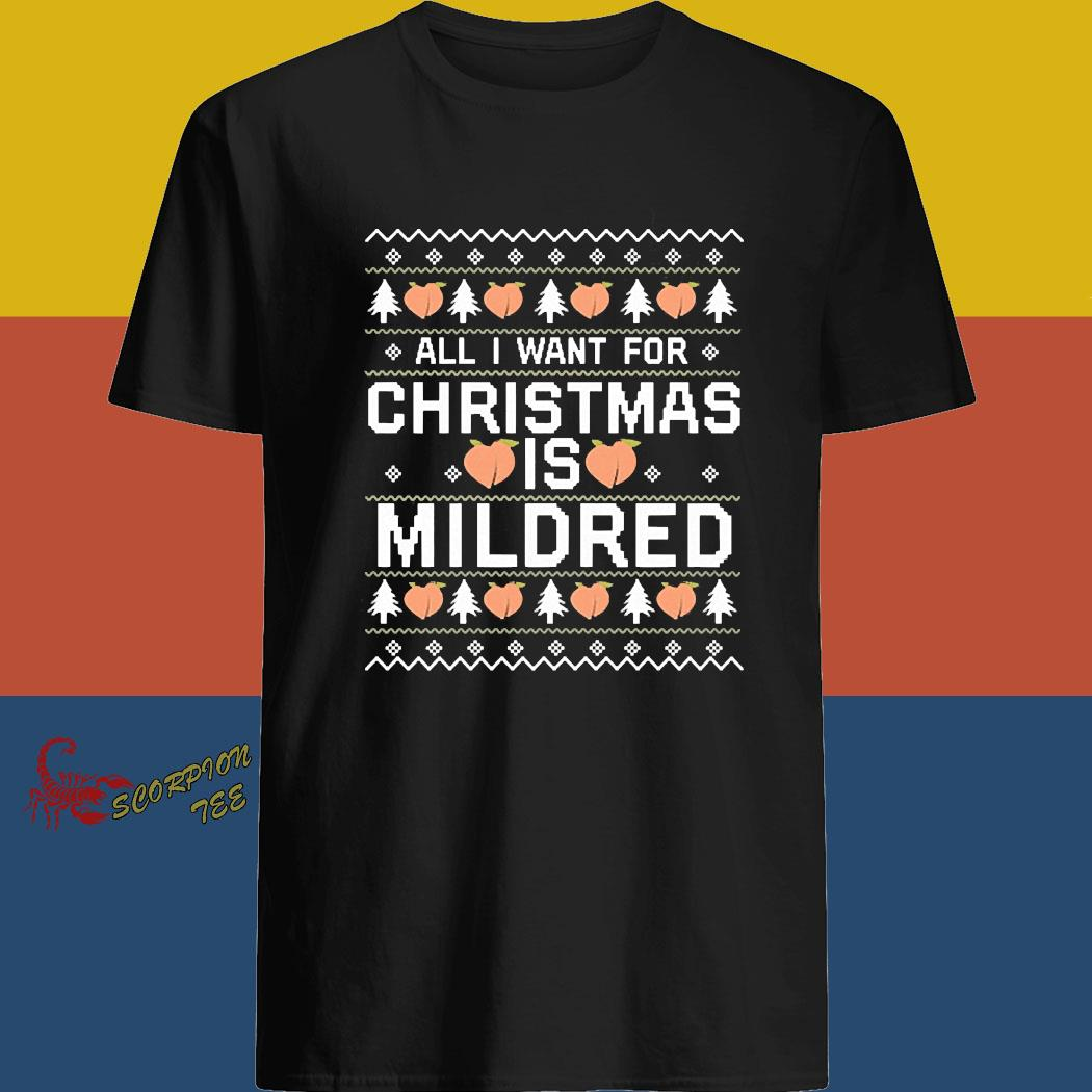 All I Want For Christmas Is Mildred Ugly Shirt