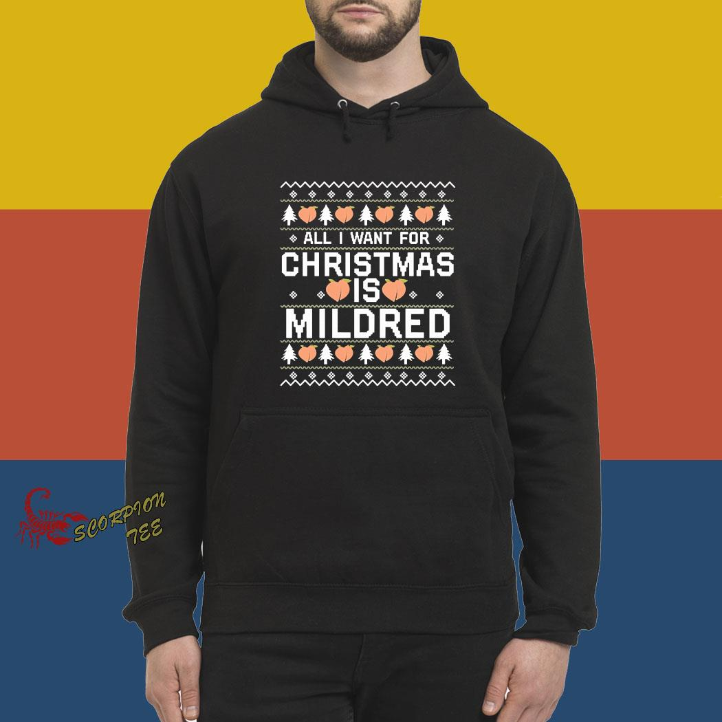 All I Want For Christmas Is Mildred Ugly Shirt hoodie