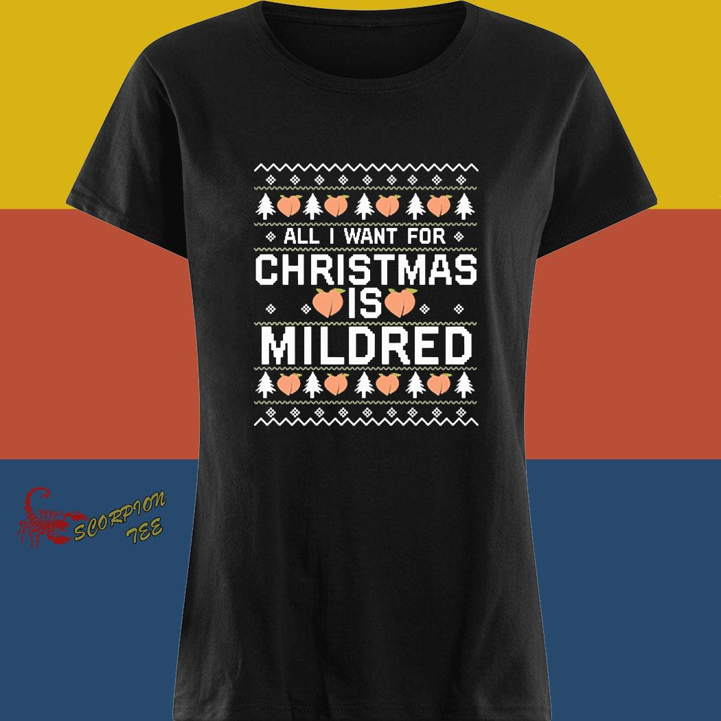 All I Want For Christmas Is Mildred Ugly Shirt ladies tee